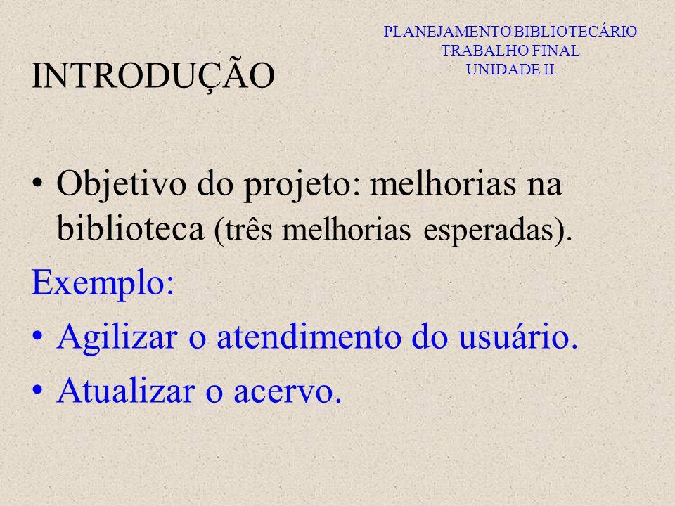 PLANEJAMENTO BIBLIOTECÁRIO TRABALHO FINAL UNIDADE II INTRODUÇÃO Objetivo do projeto: melhorias na biblioteca (três melhorias esperadas). Exemplo: Agil