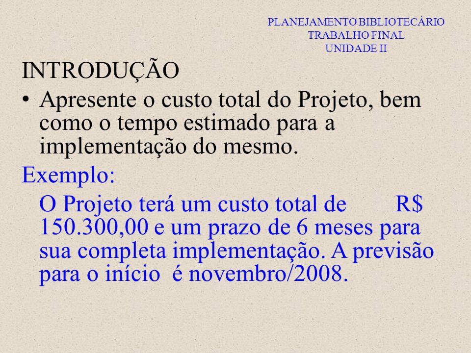 PLANEJAMENTO BIBLIOTECÁRIO TRABALHO FINAL UNIDADE II INTRODUÇÃO Apresente o custo total do Projeto, bem como o tempo estimado para a implementação do