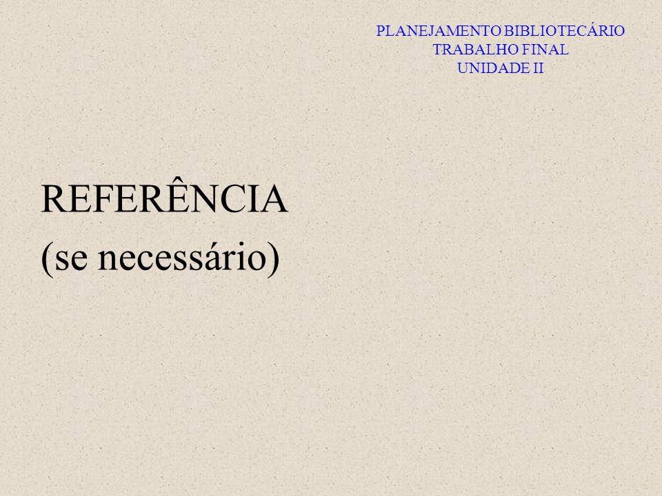 PLANEJAMENTO BIBLIOTECÁRIO TRABALHO FINAL UNIDADE II REFERÊNCIA (se necessário)