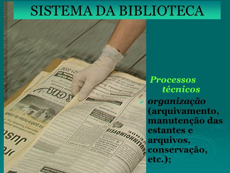 SISTEMA DA BIBLIOTECA Processos técnicos organização (arquivamento, manutenção das estantes e arquivos, conservação, etc.);