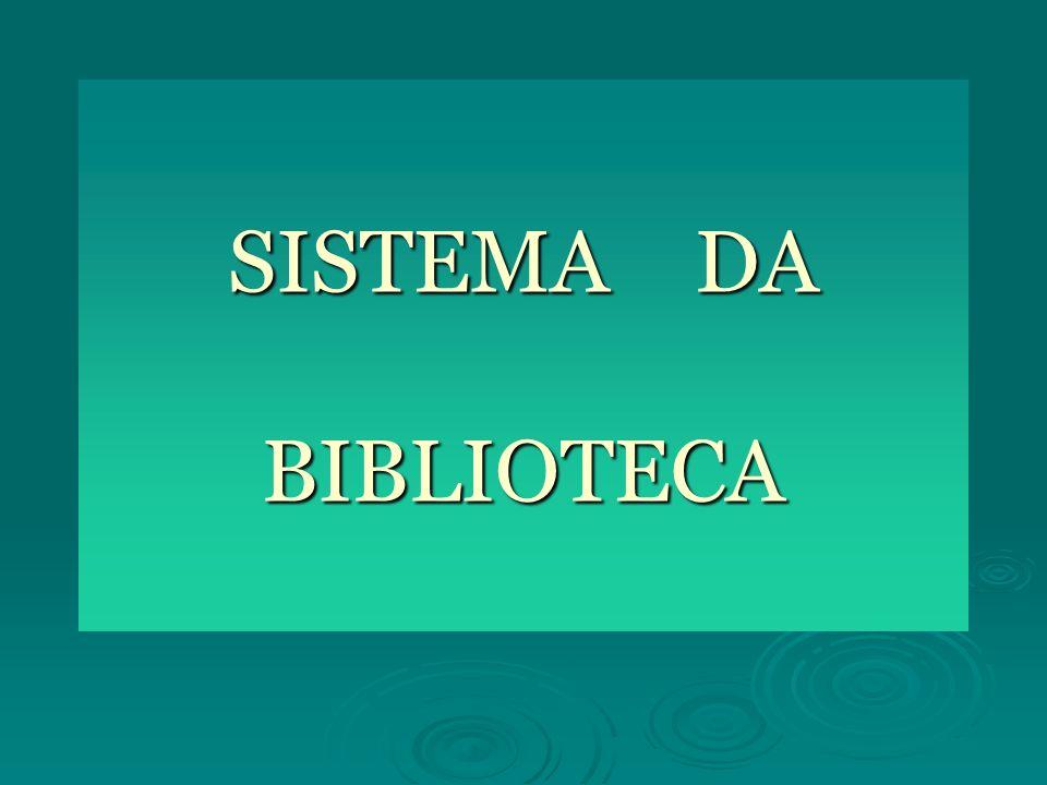 SISTEMA DA BIBLIOTECA Processos técnicos adotados para a execução dos serviços-fim, busca, recuperação (serviços de referência e assistência aos usuários),