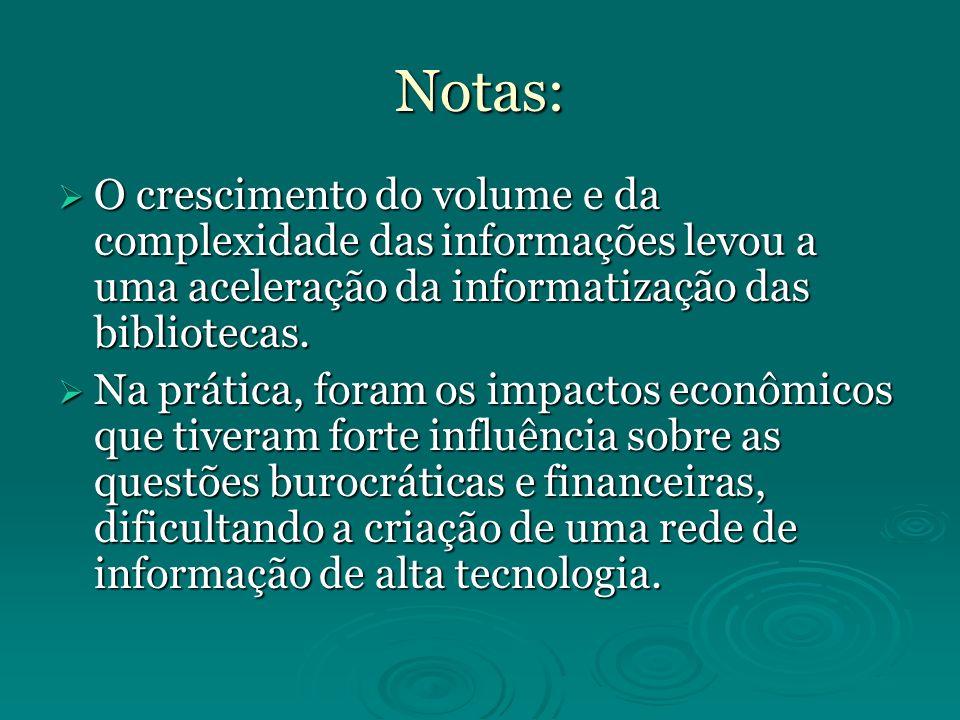 Notas: O crescimento do volume e da complexidade das informações levou a uma aceleração da informatização das bibliotecas. O crescimento do volume e d
