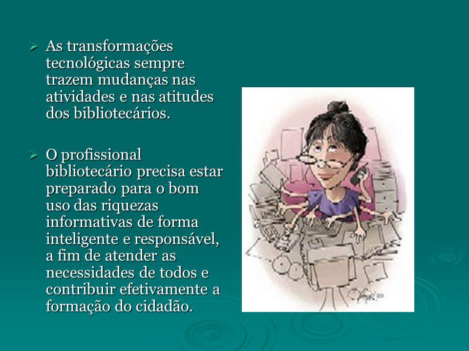 As transformações tecnológicas sempre trazem mudanças nas atividades e nas atitudes dos bibliotecários. As transformações tecnológicas sempre trazem m