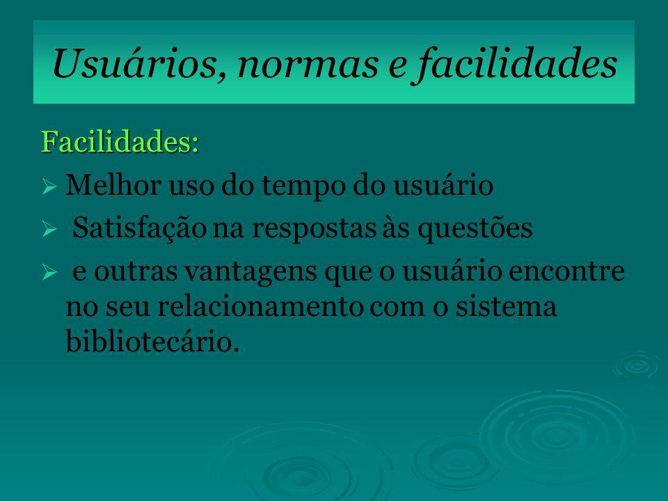 Facilidades: Melhor uso do tempo do usuário Satisfação na respostas às questões e outras vantagens que o usuário encontre no seu relacionamento com o