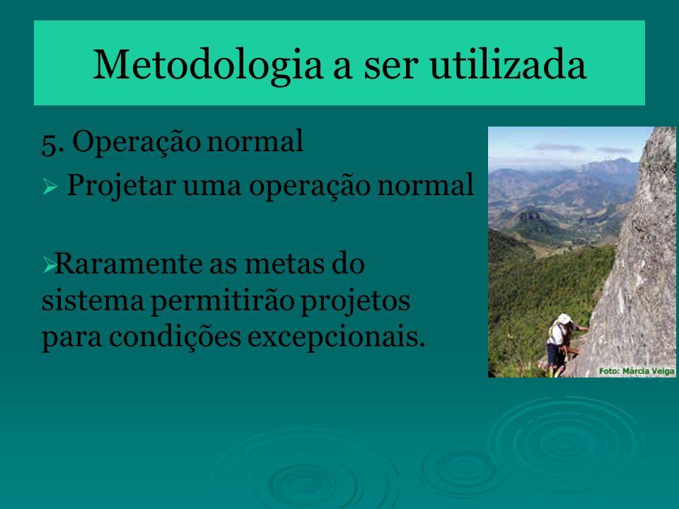 5. Operação normal Projetar uma operação normal Metodologia a ser utilizada Raramente as metas do sistema permitirão projetos para condições excepcion
