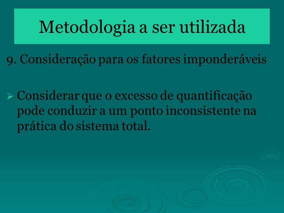 9. Consideração para os fatores imponderáveis Considerar que o excesso de quantificação pode conduzir a um ponto inconsistente na prática do sistema t