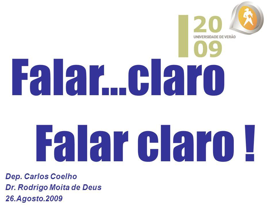 Dep. Carlos Coelho Dr. Rodrigo Moita de Deus 26.Agosto.2009 Falar...claro Falar claro !