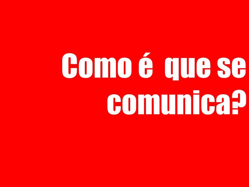 Como é que se comunica?