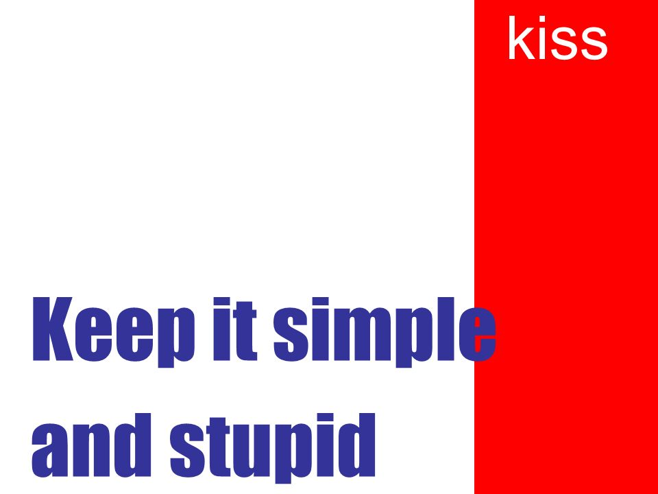 Keep it simple and stupid kiss