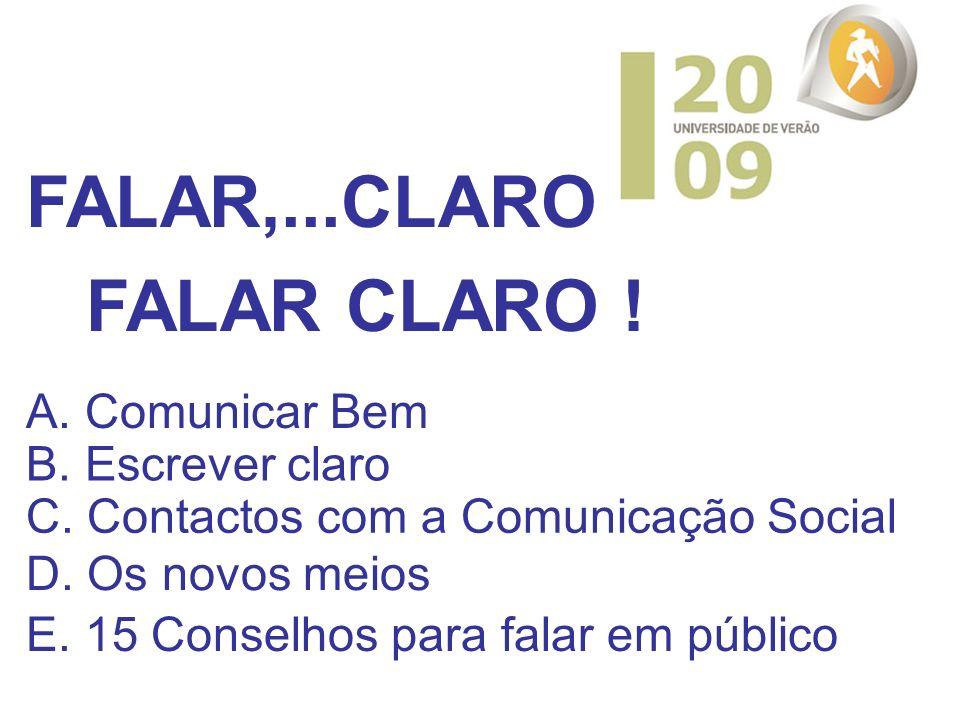 A. Comunicar Bem B. Escrever claro C. Contactos com a Comunicação Social D. Os novos meios FALAR,...CLARO FALAR CLARO ! E. 15 Conselhos para falar em
