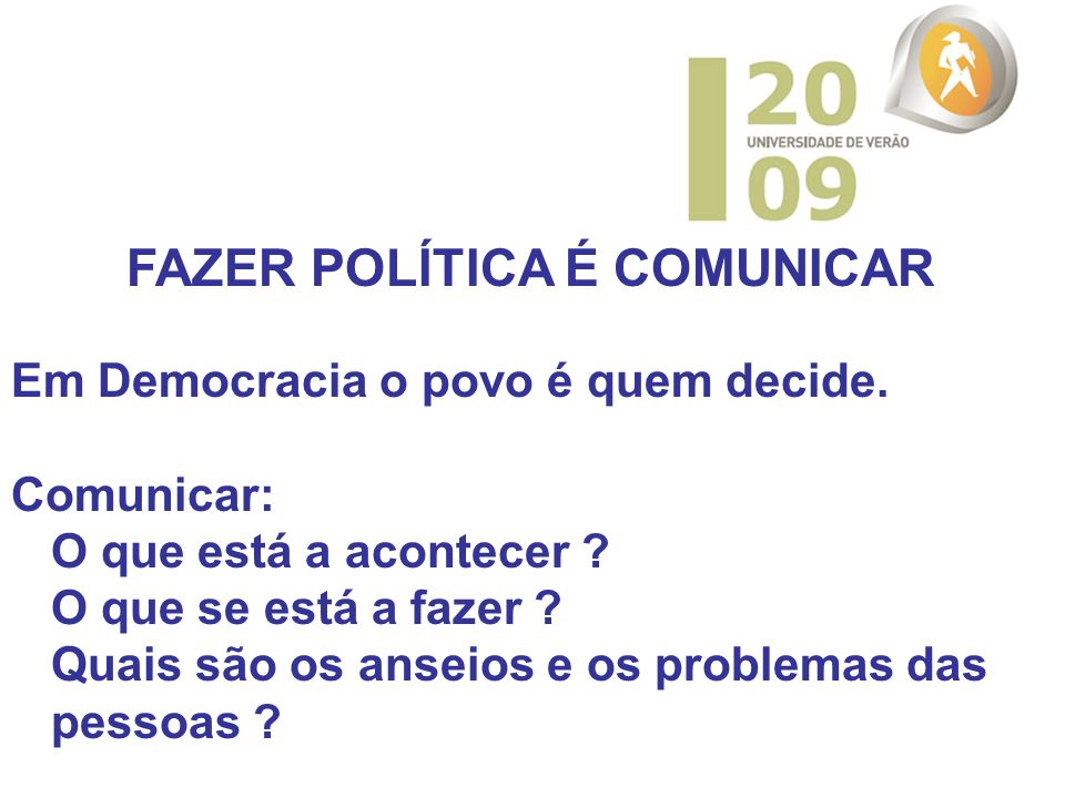 Em Democracia o povo é quem decide. Comunicar: O que está a acontecer .