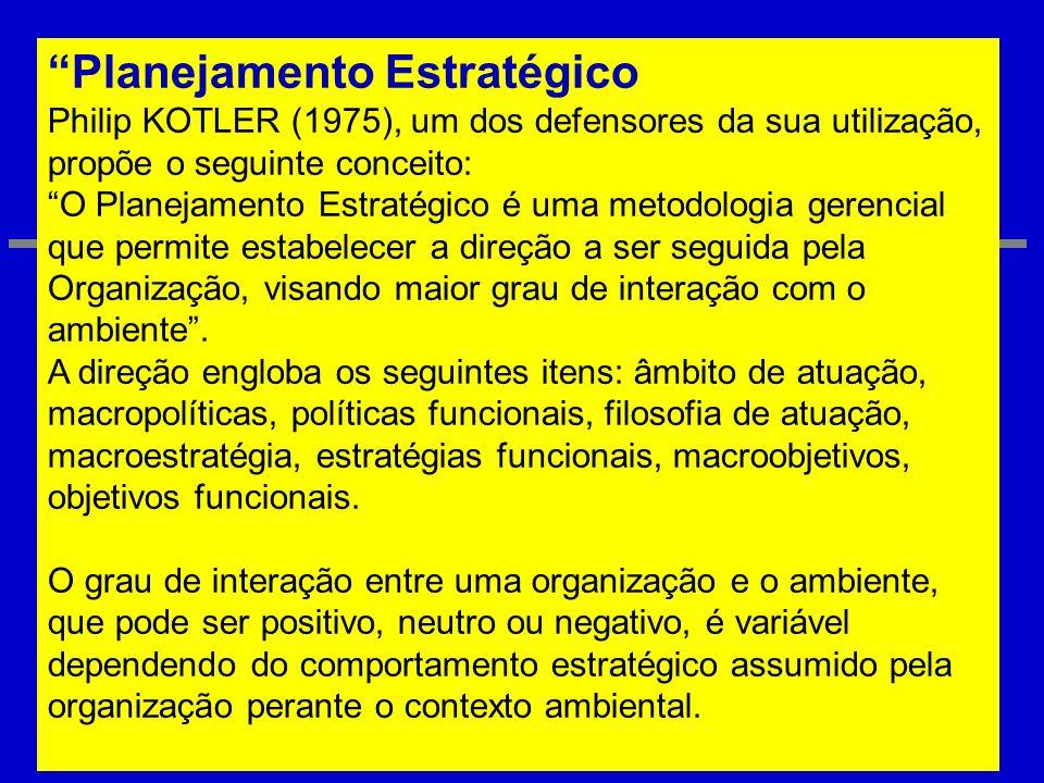 Planejamento Estratégico Philip KOTLER (1975), um dos defensores da sua utilização, propõe o seguinte conceito: O Planejamento Estratégico é uma metod