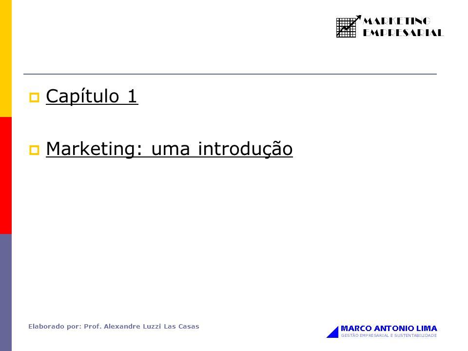 Elaborado por: Prof. Alexandre Luzzi Las Casas Capítulo 1 Marketing: uma introdução