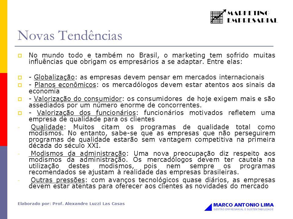 Novas Tendências No mundo todo e também no Brasil, o marketing tem sofrido muitas influências que obrigam os empresários a se adaptar. Entre elas: - G