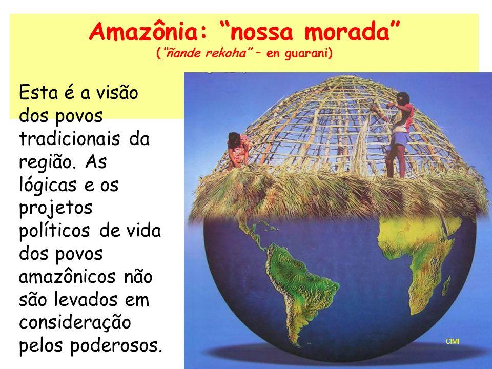 Amazônia: nossa morada (ñande rekoha – en guarani) CIMI Esta é a visão dos povos tradicionais da região.
