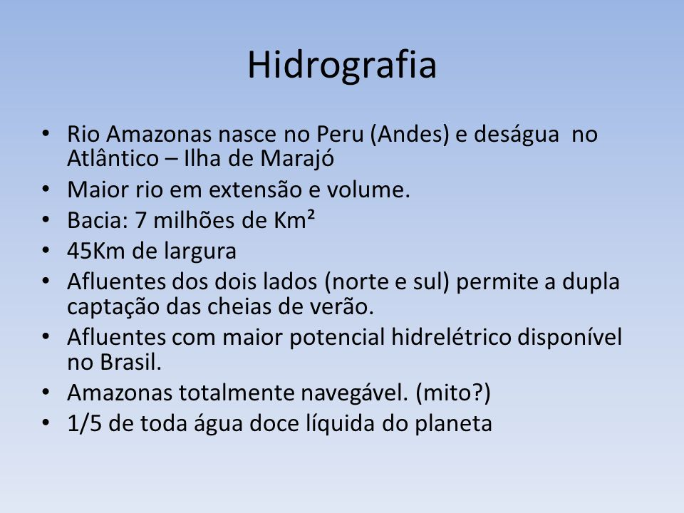 Hidrografia Rio Amazonas nasce no Peru (Andes) e deságua no Atlântico – Ilha de Marajó Maior rio em extensão e volume.