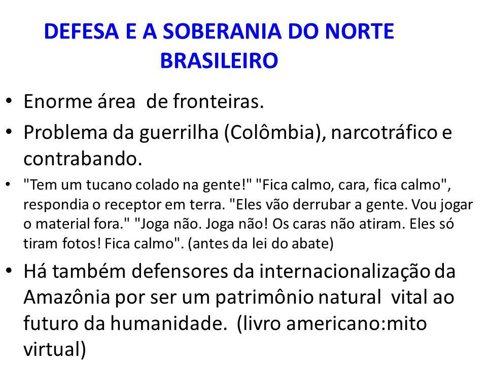 DEFESA E A SOBERANIA DO NORTE BRASILEIRO Enorme área de fronteiras.