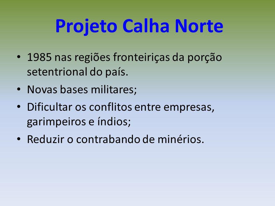 Projeto Calha Norte 1985 nas regiões fronteiriças da porção setentrional do país.