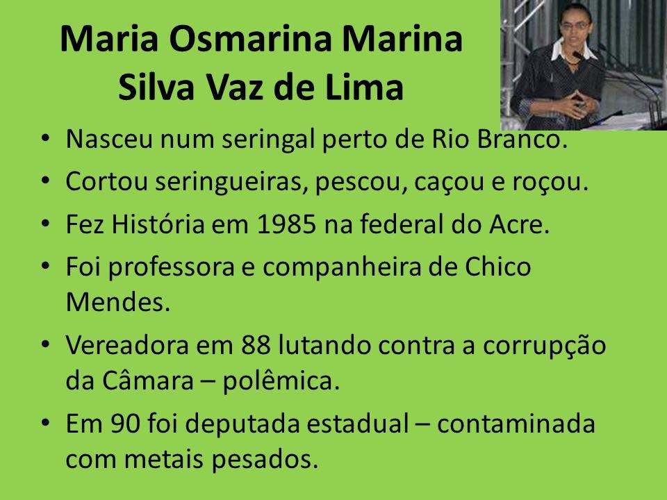 Maria Osmarina Marina Silva Vaz de Lima Nasceu num seringal perto de Rio Branco.