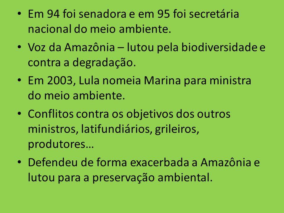 Em 94 foi senadora e em 95 foi secretária nacional do meio ambiente.