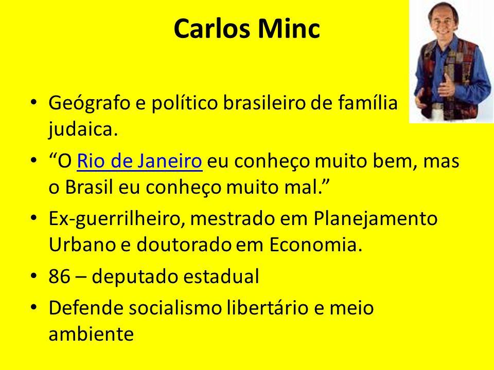 Carlos Minc Geógrafo e político brasileiro de família judaica.