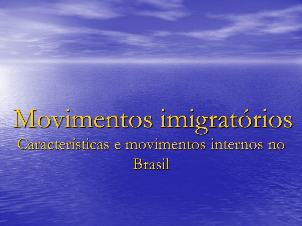 Movimentos imigratórios Características e movimentos internos no Brasil