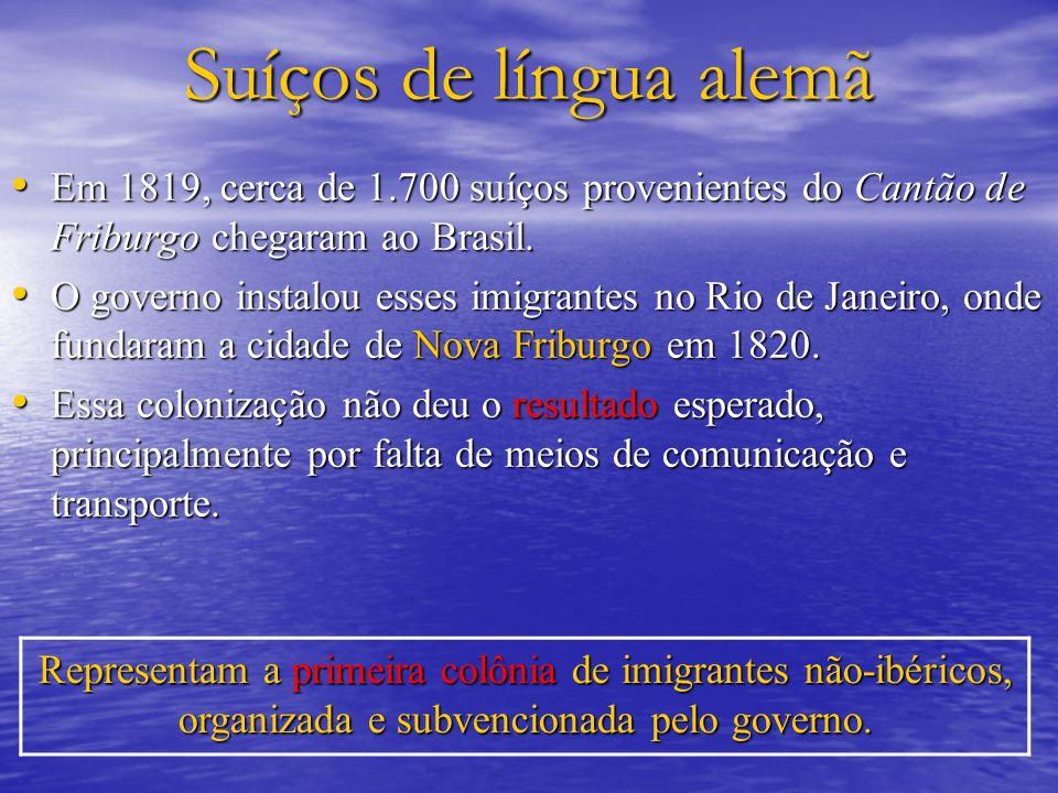 Suíços de língua alemã Em 1819, cerca de 1.700 suíços provenientes do Cantão de Friburgo chegaram ao Brasil. Em 1819, cerca de 1.700 suíços provenient