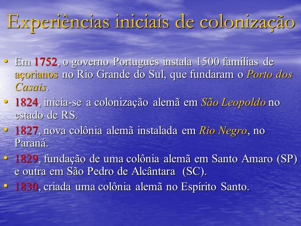 Experiências iniciais de colonização Em 1752, o governo Português instala 1500 famílias de açorianos no Rio Grande do Sul, que fundaram o Porto dos Casais.