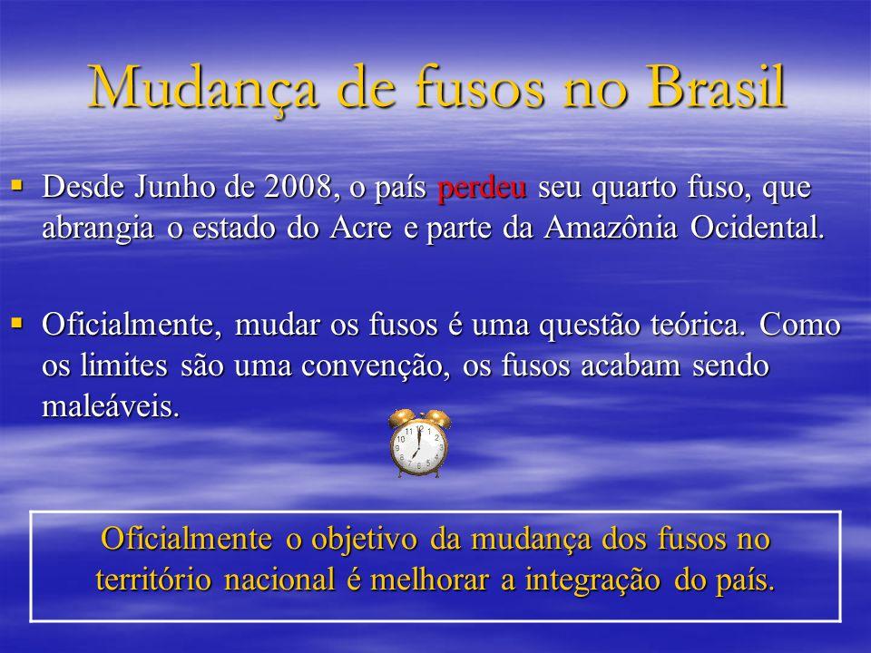 Mudança de fusos no Brasil Desde Junho de 2008, o país perdeu seu quarto fuso, que abrangia o estado do Acre e parte da Amazônia Ocidental. Desde Junh