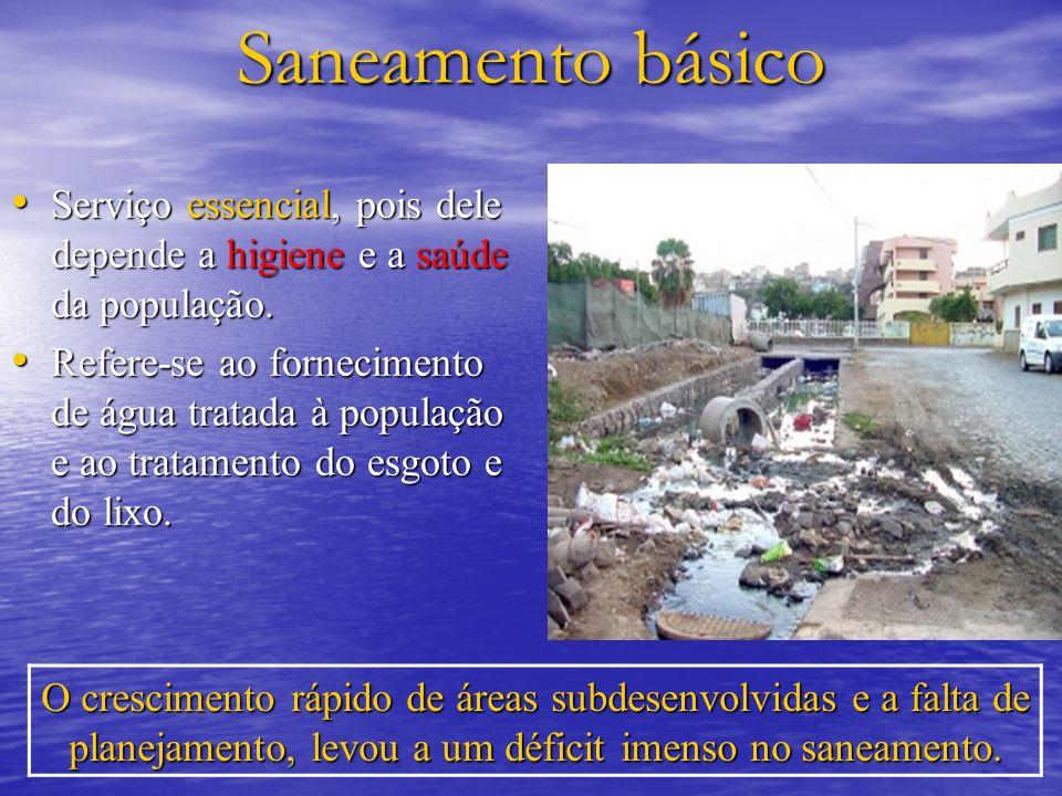 Saneamento básico Serviço essencial, pois dele depende a higiene e a saúde da população. Serviço essencial, pois dele depende a higiene e a saúde da p