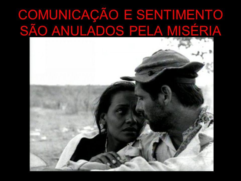 COMUNICAÇÃO E SENTIMENTO SÃO ANULADOS PELA MISÉRIA