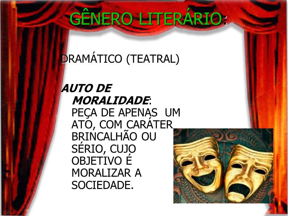 GÊNERO LITERÁRIO: DRAMÁTICO (TEATRAL) AUTO DE MORALIDADE: PEÇA DE APENAS UM ATO, COM CARÁTER BRINCALHÃO OU SÉRIO, CUJO OBJETIVO É MORALIZAR A SOCIEDAD