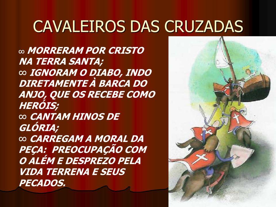 CAVALEIROS DAS CRUZADAS MORRERAM POR CRISTO NA TERRA SANTA; IGNORAM O DIABO, INDO DIRETAMENTE À BARCA DO ANJO, QUE OS RECEBE COMO HERÓIS; CANTAM HINOS