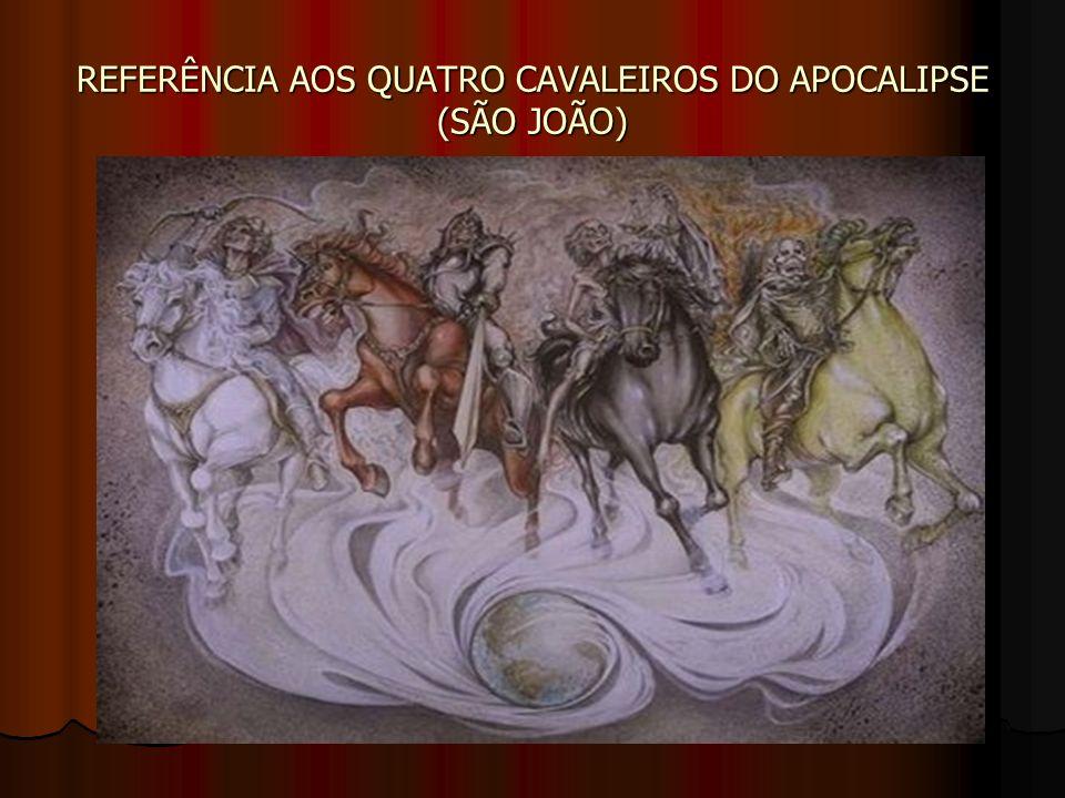 REFERÊNCIA AOS QUATRO CAVALEIROS DO APOCALIPSE (SÃO JOÃO)