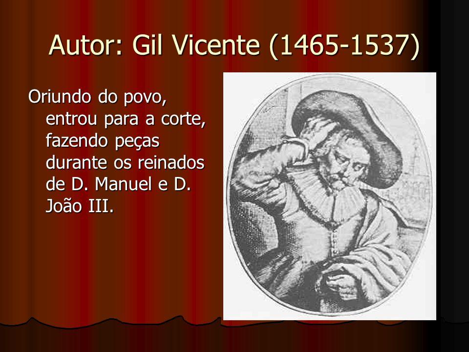 Autor: Gil Vicente (1465-1537) Oriundo do povo, entrou para a corte, fazendo peças durante os reinados de D. Manuel e D. João III.