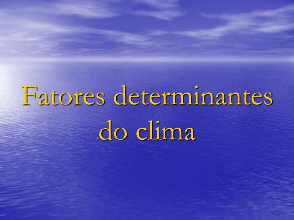 Objetivos Determinar a diferença existente entre clima e tempo.