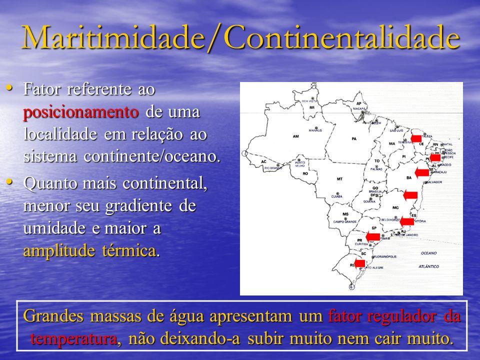 Maritimidade/Continentalidade Fator referente ao posicionamento de uma localidade em relação ao sistema continente/oceano. Fator referente ao posicion
