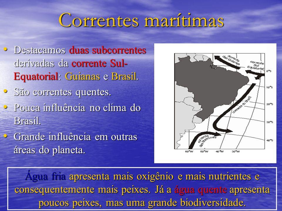 Correntes marítimas Destacamos duas subcorrentes derivadas da corrente Sul- Equatorial: Guianas e Brasil. Destacamos duas subcorrentes derivadas da co