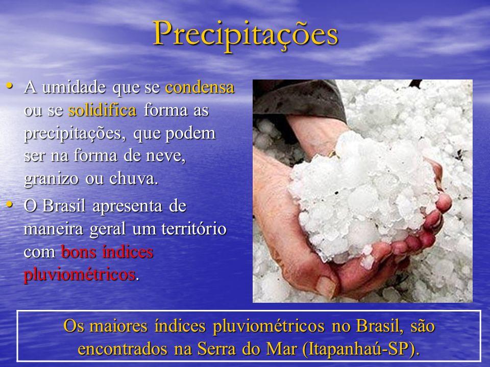 Precipitações A umidade que se condensa ou se solidifica forma as precipitações, que podem ser na forma de neve, granizo ou chuva. A umidade que se co