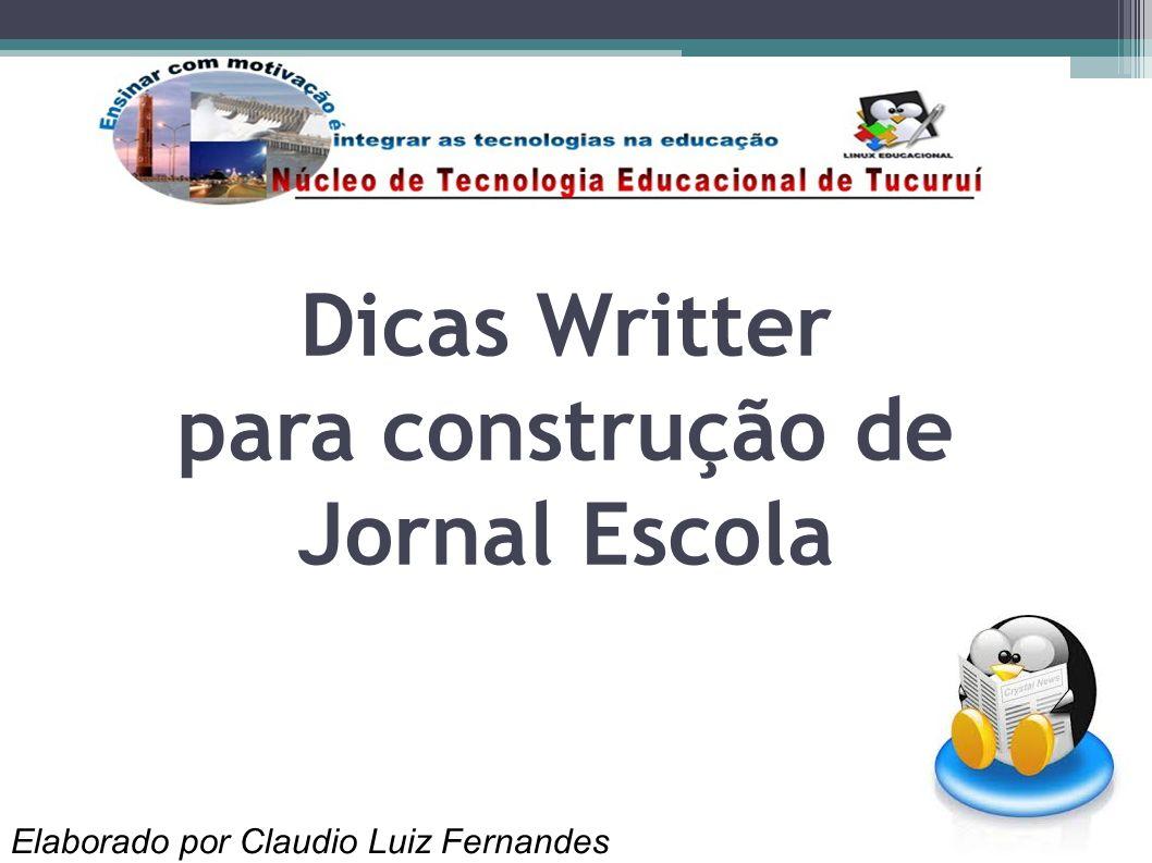 Dicas Writter para construção de Jornal Escola Elaborado por Claudio Luiz Fernandes