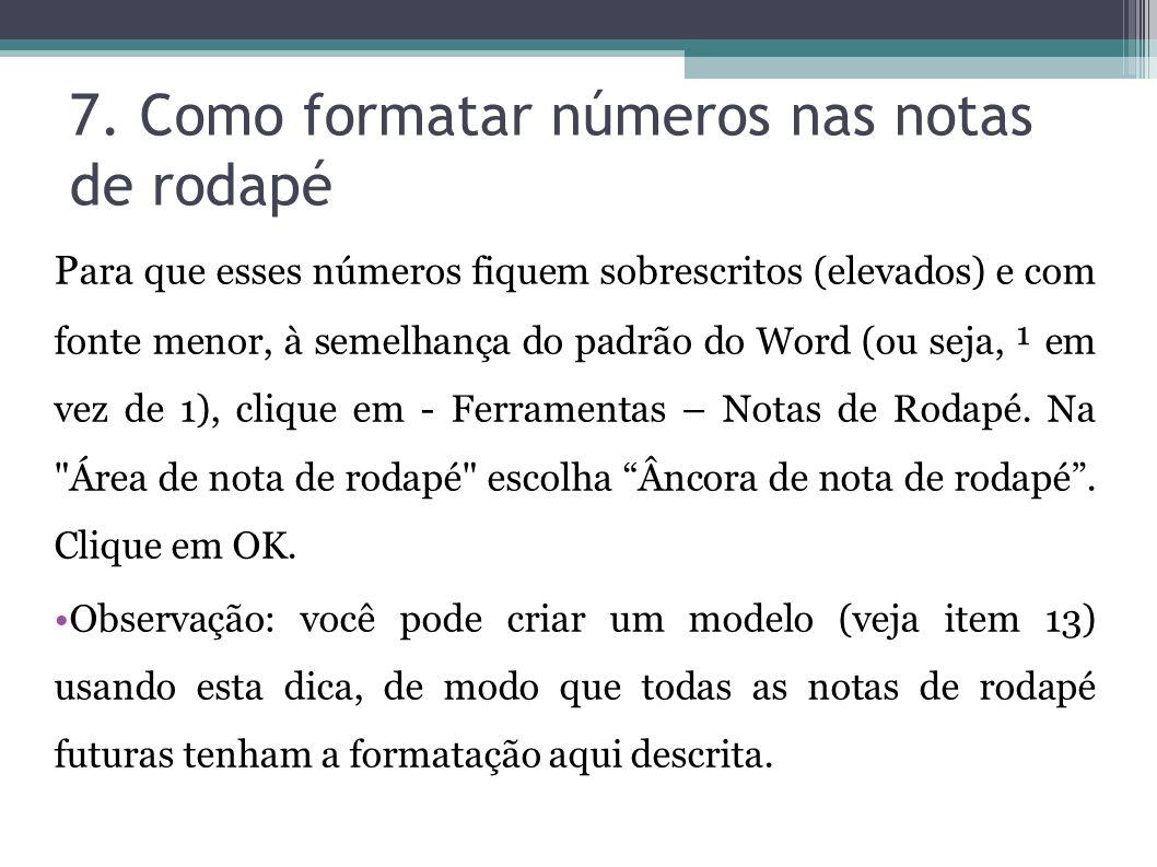 7. Como formatar números nas notas de rodapé P ara que esses números fiquem sobrescritos (elevados) e com fonte menor, à semelhança do padrão do Word