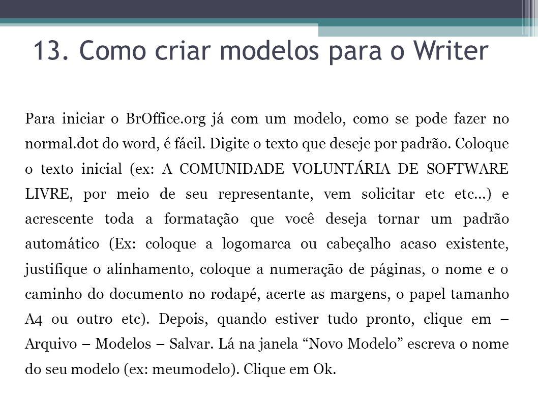 13. Como criar modelos para o Writer Para iniciar o BrOffice.org já com um modelo, como se pode fazer no normal.dot do word, é fácil. Digite o texto q