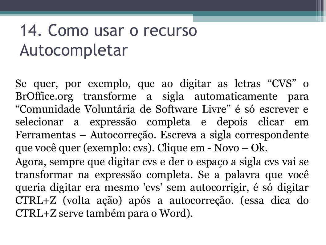 14. Como usar o recurso Autocompletar Se quer, por exemplo, que ao digitar as letras CVS o BrOffice.org transforme a sigla automaticamente para Comuni
