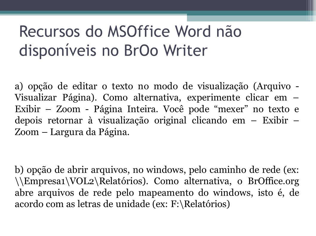 Recursos do MSOffice Word não disponíveis no BrOo Writer a) opção de editar o texto no modo de visualização (Arquivo - Visualizar Página). Como altern