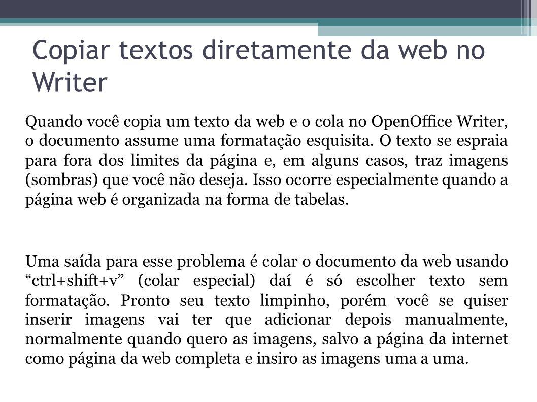 Copiar textos diretamente da web no Writer Quando você copia um texto da web e o cola no OpenOffice Writer, o documento assume uma formatação esquisit