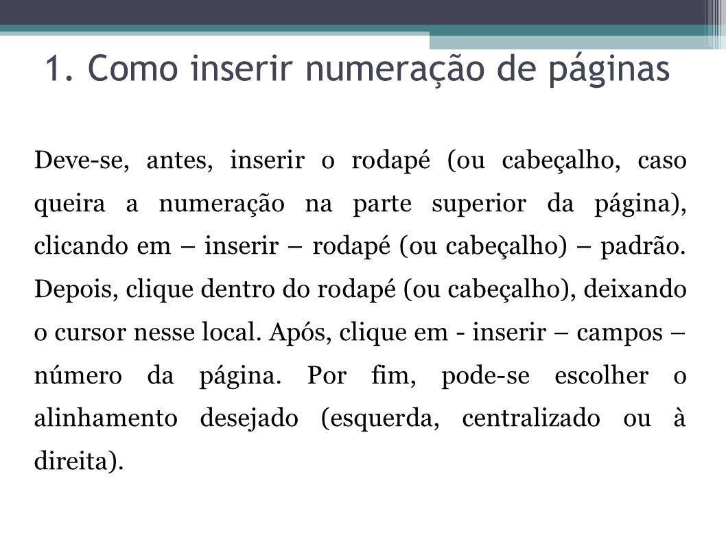 1. Como inserir numeração de páginas Deve-se, antes, inserir o rodapé (ou cabeçalho, caso queira a numeração na parte superior da página), clicando em