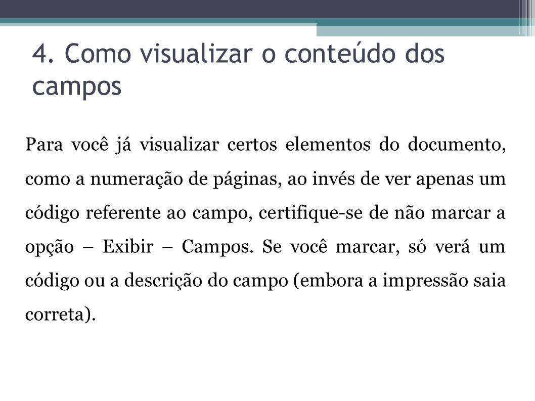 4. Como visualizar o conteúdo dos campos Para você já visualizar certos elementos do documento, como a numeração de páginas, ao invés de ver apenas um
