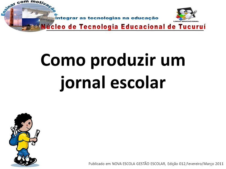 Como produzir um jornal escolar Publicado em NOVA ESCOLA GESTÃO ESCOLAR, Edição 012,Fevereiro/Março 2011