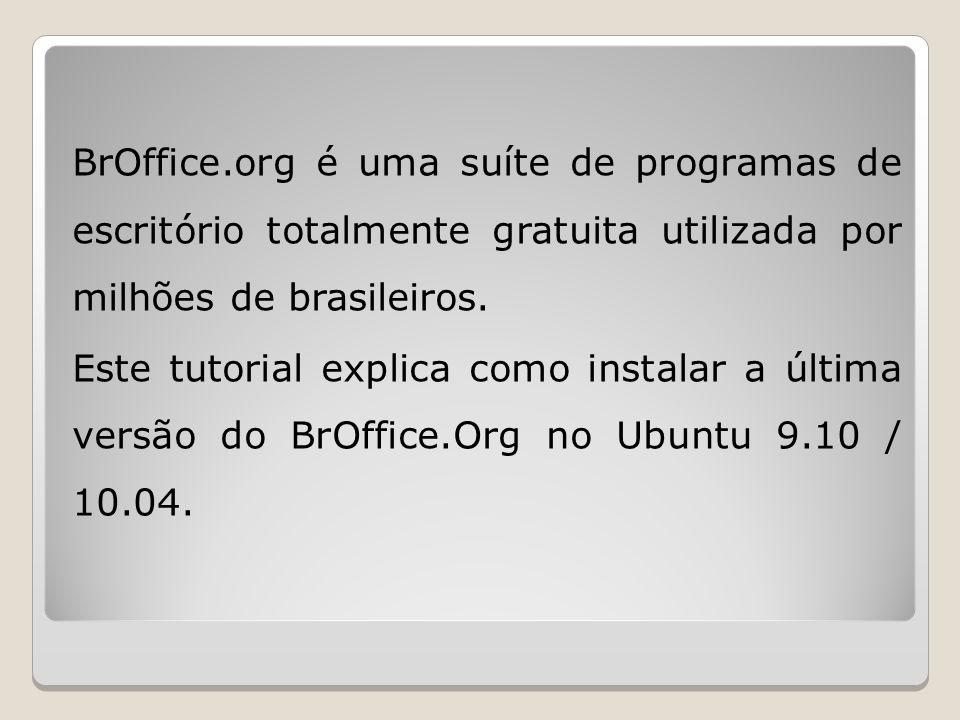 BrOffice.org é uma suíte de programas de escritório totalmente gratuita utilizada por milhões de brasileiros.