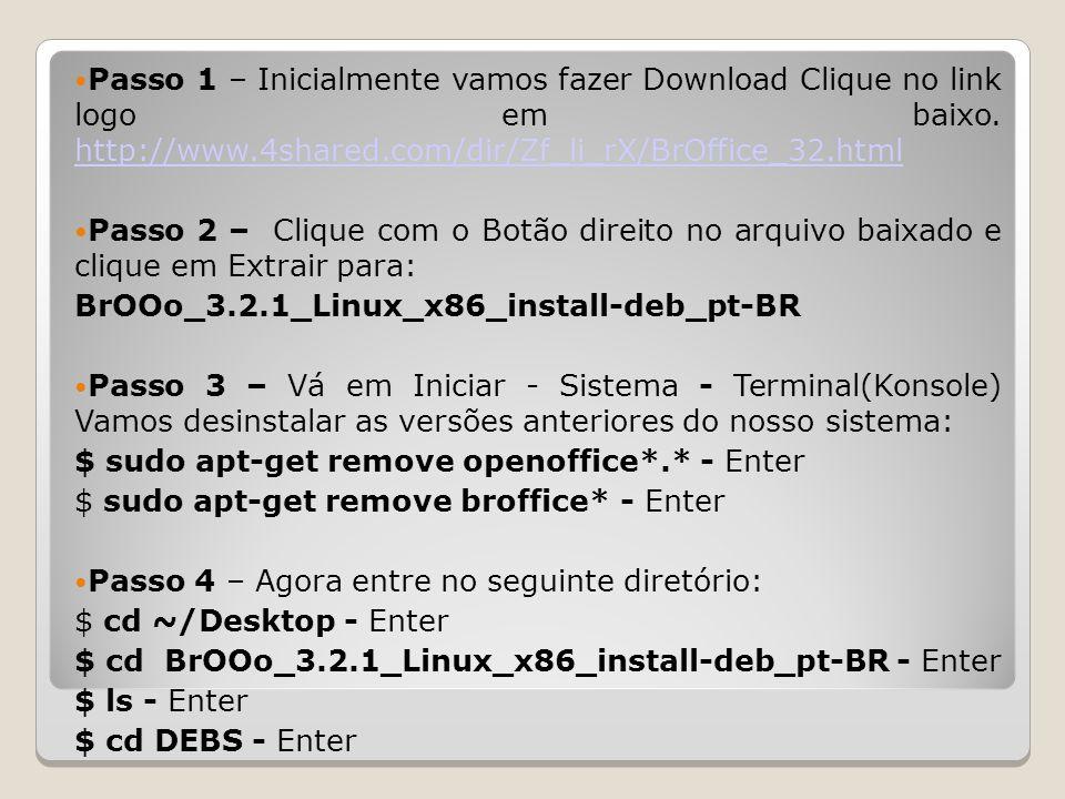 Passo 1 – Inicialmente vamos fazer Download Clique no link logo em baixo. http://www.4shared.com/dir/Zf_li_rX/BrOffice_32.html http://www.4shared.com/